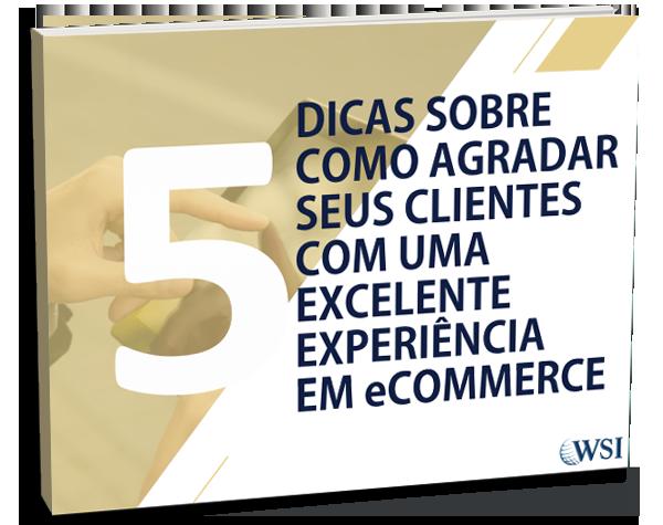 5 DICAS PARA PROPORCIONAR UMA EXCELENTE EXPERIÊNCIA EM E-COMMERCE